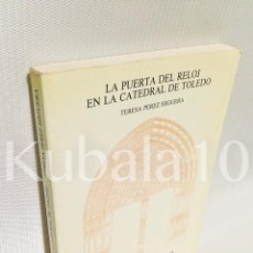 Libros de segunda mano: LA PUERTA DEL RELOJ EN LA CATEDRAL DE TOLEDO · TERESA PEREZ HIGUERA ·. Lote 68673125