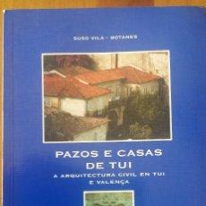 Libros de segunda mano: PAZOS E CASAS DE TUI. A ARQUITECTURA CIVIL EN TUI E VALENÇA. SUSO VILA-BOTANES. 2000. GALICIA. Lote 68999969