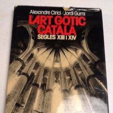 Libros de segunda mano: L'ART GOTIC CATALA SEGLES XIII I XIV. ALEXANDRE CIRICI / JORDI GUMI. Lote 69637665