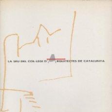 Libros de segunda mano: LA SEU DEL COL·LEGI D'ARQUITECTES DE CATALUNYA. Lote 71733371