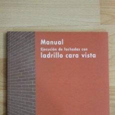 Libros de segunda mano: MANUAL EJECUCION DE FACHADAS CON LADRILLO CARA VISTA. Lote 73504139