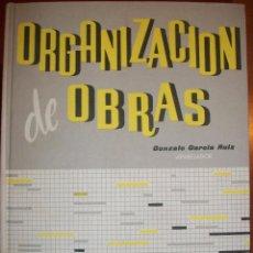 Libros de segunda mano: ORGANIZACIÓN DE OBRAS. GONZALO GARCÍA RUIZ, APAREJADOR.. Lote 45756930