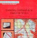 Libros de segunda mano: ESTRUCTURA TERRITORIAL DE LA CIUDAD DE MEXICO. TERRAZAS OSCAR,PRECIAT EDUARDO.. Lote 76583267