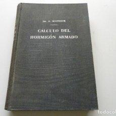 Libros de segunda mano: CÁLCULO DEL HORMIGÓN ARMADO E. MÖRSCH MUCHOS GRÁFICOS Y MUCHOS EJEMPLOS 1959 COLECCION UNICO. Lote 78400721