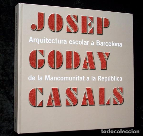 JOSEP GODAY CASALS - ARQUITECTURA ESCOLAR A BARCELONA - DE LA MANCOMUNITAT A LA REPUBLICA (Libros de Segunda Mano - Bellas artes, ocio y coleccionismo - Arquitectura)