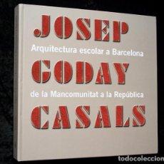 Libros de segunda mano: JOSEP GODAY CASALS - ARQUITECTURA ESCOLAR A BARCELONA - DE LA MANCOMUNITAT A LA REPUBLICA. Lote 79625137