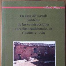 Libros de segunda mano: LA CASA DE CORRAL: EMBLEMA DE LAS CONSTRUCCIONES AGRARIAS TRADICIONALES EN CASTILLA Y LEON.. Lote 79625769