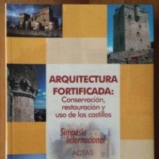 Libros de segunda mano: ARQUITECTURA FORTIFICADA: CONSERVACIÓN, RESTAURACIÓN Y USO DE CASTILLOS. SIMPOSIO INTERNACIONAL. ACT. Lote 79626593