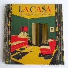 Libros de segunda mano: LA CASA, DECORACIÓN MODERNA, EDITORIAL CIGÜEÑA, AÑ0 1953, ESTUPENDO ESTADO DE CONSERVACIÓN. Lote 80025377