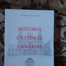 Libros de segunda mano: HISTORIA DE LA CATEDRAL DE CANARIAS, DE SANTIAGO CAZORLA LEÓN. MUY BUEN ESTADO.. Lote 83568444