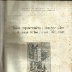 Libros de segunda mano: DATOS ARQUITECTÓNICOS E HISTÓRICOS SOBRE EL ALCÁZAR DE LOS REYES CRITIANOS. CÓRDOBA. 1955. Lote 84000384