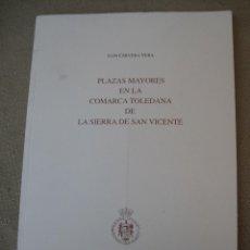 Libros de segunda mano: PLAZAS MAYORES EN LA COMARCA TOLEDANA DE LA SIERRA DE SAN VICENTE - TOLEDO.. Lote 159146681