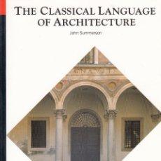 Libros de segunda mano: JOHN SUMMERSON. THE CLASSICAL LANGUAGE OF ARCHITECTURE. LONDRES, 2004.. Lote 86998784