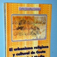 Libros de segunda mano: EL URBANISMO RELIGIOSO Y CULTURAL DE CEUTA EN LA EDAD MEDIA. Lote 87619656