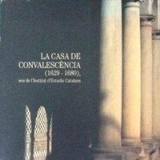Libros de segunda mano: LA CASA DE CONVALESCENCIA (1629-1680) , SER DE L'INSTITUT D'ESTUDIS CATALANS. Lote 87727756