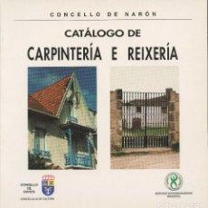 Libros de segunda mano: CONCELLO DE NARÓN CATÁLOGO DE REIXERÍA E CARPINTERÍA. Lote 92221865