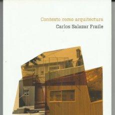 Libros de segunda mano: CARLOS SALAZAR FRAILE : CONTEXTO COMO ARQUITECTURA. (ED. MICROMEGAS, MURCIA, 2015). Lote 93388415