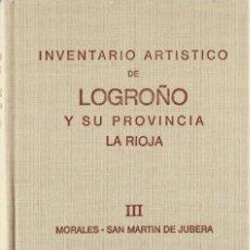 Libros de segunda mano: INVENTARIO ARTÍSTICO DE LOGROÑO Y SU PROVINCIA LA RIOJA III MORALES - SAN MARTÍN DE JUBERA NUEVO . Lote 94114255
