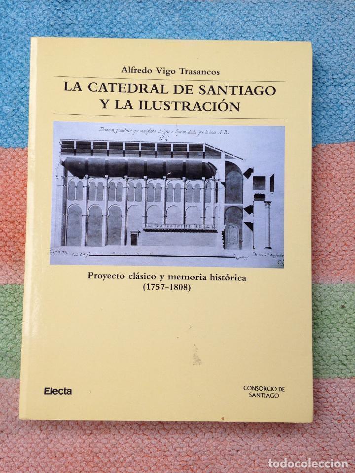 LA CATEDRAL DE SANTIAGO Y LA ILUSTRACIÓN ALFREDO VIGO TRASANCOS ELECTA 1999 (Libros de Segunda Mano - Bellas artes, ocio y coleccionismo - Arquitectura)