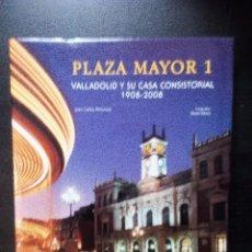 Libros de segunda mano: PLAZA MAYOR 1 VALLADOLID Y SU CASA CONSISTORIAL 1908-2008 J.C. ARNUCIO FOTOGRAFÍAS: DOMI MORA. Lote 96058719