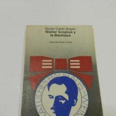 Libros de segunda mano: WALTER GROPIUS Y LA BAUHAUS. COLECCIÓN PUNTO Y LINEA. , GIULIO CARLO ARGAN 1983 ARQUITECTURA. Lote 178947533