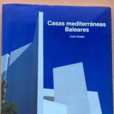 Libros de segunda mano: CASAS MEDITERRANEAS. BALEARES. LLUIS CASALS. GUSTAVO GILI 1990. Lote 180338458