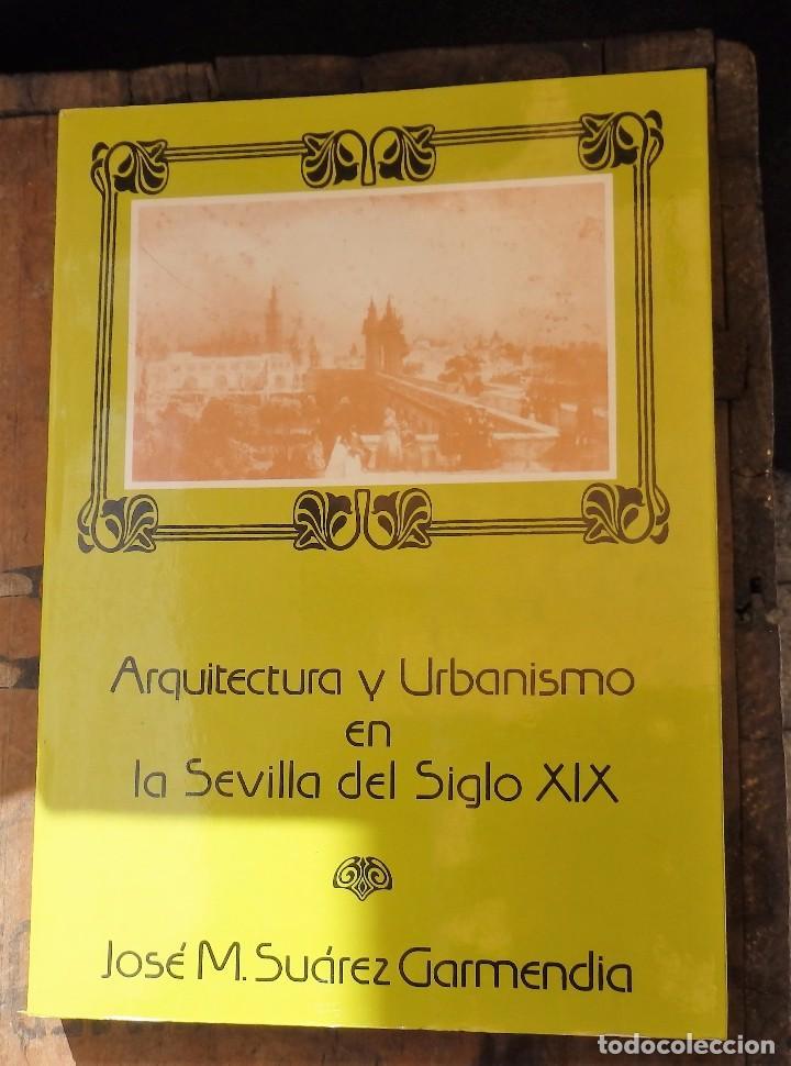 ARQUITECTURA Y URBANISMO EN LA SEVILLA DEL SIGLO XIX - SUAREZ GARMENDIA, JOSE MANUEL (Libros de Segunda Mano - Bellas artes, ocio y coleccionismo - Arquitectura)