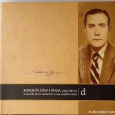Libros de segunda mano: JOAQUIN DIAZ LANGA. ARQUITECTO. IMÁGENES DE SU ARCHIVO EN LOS FONDOS FIDAS - V.V.A.A.. Lote 98222759