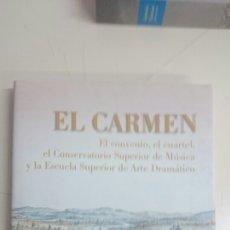 Libros de segunda mano: EL CARMEN EL CONVENO, EL CUARTEL, EL CONSERVATORIO SUPERIOR DE MUSICA Y LA ESCUELA SUPERIOR DE ARTE . Lote 98744991