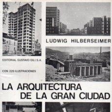 Libros de segunda mano: LUDWIG HILBERSEIMER : LA ARQUITECTURA DE LA GRAN CIUDAD (G. GILI, 1979). Lote 100644527