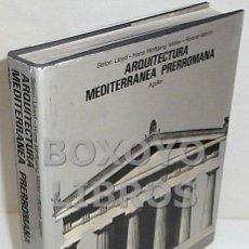 Libros de segunda mano: LLOYD, SETON / WOLFGANG MÜLLER, HANS / MARTIN, ROLAND. ARQUITECTURA MEDITERRÁNEA PRERROMANA. Lote 101850083