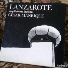 Libros de segunda mano: LANZAROTE, ARQUITECTURA INEDITA (CESAR MANRIQUE). ARQUITECTURA DOMÉSTICA, POPULAR, CANARIAS, CANARIA. Lote 102455047
