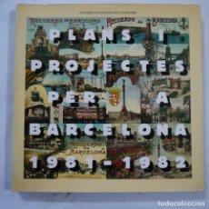 Libros de segunda mano: PLANS I PROJECTES PER A BARCELONA 1981-1982 - AJUNTAMENT DE BARCELONA AREA D'URBANISME - 1983. Lote 104554899