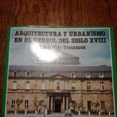 Libros de segunda mano: ARQUITECTURA Y URBANISMO EN EL FERROL DEL SIGLO XVIII. ALFREDO VIGO TRASANCOS.1984. Lote 105344927