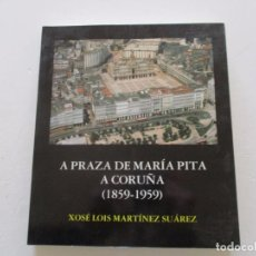 Libros de segunda mano: XOSÉ LOIS MARTÍNEZ SUÁREZ. A PRAZA DE MARÍA PITA. A CORUÑA (1859-1959). RM84802. . Lote 105587695