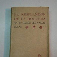 Libros de segunda mano: RAMÓN DEL VALLE INCLÁN: RESPLANDOR EN LA HOGUERA (1909). Lote 105889371