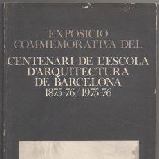 Libros de segunda mano: EXPOSICIÓ COMMEMORATIVA DEL CENTENARI DE L'ESCOLA D'ARQUITECTURA DE BARCELONA 1875-76 / 1975-76. Lote 107490283