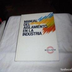 Libros de segunda mano: MANUAL DEL AISLAMIENTO EN LA INDUSTRIA.ROCLAINE 1989. Lote 107729831