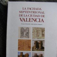 Libros de segunda mano: LA FACHADA SEPTENTRIONAL DE LA CIUDAD DE VALENCIA.2000,VICENÇ ROSELLO-JULIA ESTEBAN,147PP. Lote 107836255