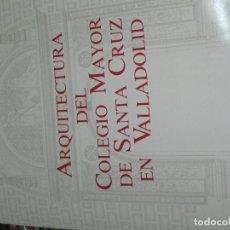 Libros de segunda mano: ARQUITECTURA DEL COLEGIO MAYOR DE SANTA CRUZ EN VALLADOLID LUIS CERVERA VERA AÑO 1982. Lote 109549251