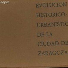Libros de segunda mano: EVOLUCIÓN HISTÓRICO-URBANÍSTICA DE LA CIUDAD DE ZARAGOZA / 1982 COMPARTIR LOTE. Lote 110089387