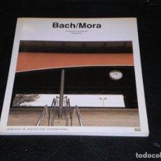 Libros de segunda mano: BACH / MORA - GUSTAVO GILI 1987- CATALOGOS DE ARQUITECTURA CONTEMPORANEA . Lote 110234495