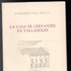 Libros de segunda mano: LA CASA DE CERVANTES EN VALLADOLID, N. SANZ Y RUIZ DE LA PEÑA. Lote 111359076