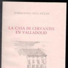 Libros de segunda mano: LA CASA DE CERVANTES EN VALLADOLID, N. SANZ Y RUIZ DE LA PEÑA. Lote 111359080
