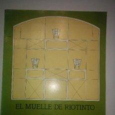 Livres d'occasion: EL MUELLE DE RIOTINTO 1978 MIGUEL GONZALEZ VILCHEZ INSTITUTO ESTUDIOS ONUBENSES PADRE MARCHENA. Lote 111403775