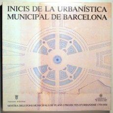 Libros de segunda mano: INICIS DE LA URBANISTICA MUNICIPAL DE BARCELONA. MOSTRA DELS FONS MUNICIPALS DE PLANS I PROJECTES D'. Lote 111860428