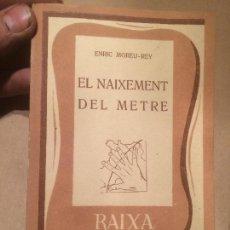 Libros de segunda mano: ANTIGUO LIBRO EL NEIXEMENT DEL METRE ESCRITO POR ENRIC MOREU REY AÑOS 50-60 . Lote 111930863