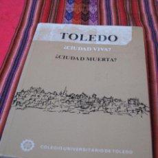Libros de segunda mano: TOLEDO - ¿ CIUDAD VIVA ? ¿ CIUDAD MUERTA ?. Lote 112007239