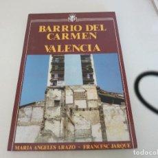 Libros de segunda mano: BARRIO DEL CARMEN DE VALENCIA MARIA ANGELES ARAZO FRANCESC JARQUE AJUNTAMENT VALENCIA AYUNTAMIENTO. Lote 172750690