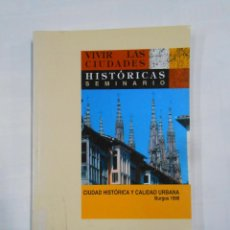 Libros de segunda mano: VIVIR LAS CIUDADES HISTÓRICAS. SEMINARIO. CIUDAD HISTÓRICA Y CALIDAD URBANA. BURGOS 1998. TDK333. Lote 112536007
